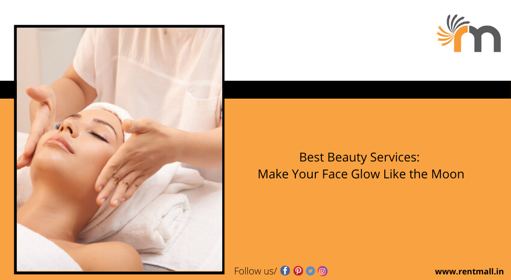 Best Beauty Services: Make Your Face Glow Like the Moon